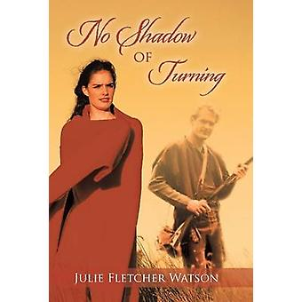 No Shadow of Turning by Watson & Julie Fletcher