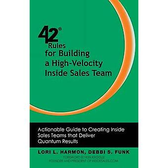 42 Rules for Building a HighVelocity Inside Sales Team Actionable Guide to Creating Inside Sales Teams That Deliver Quantum Results by Harmon & Lori L.