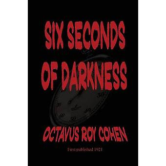 Six Seconds of Darkness by Cohen & Octavus Roy