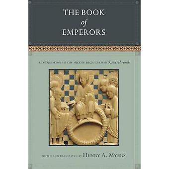 The Book of Emperors A Translation of the Middle High German Kaiserchronik by Myers & Henry A.