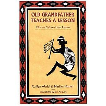 Old Grandfather Teaches a Lesson Mimbres Children Learn Respect by Alarid & Carilyn