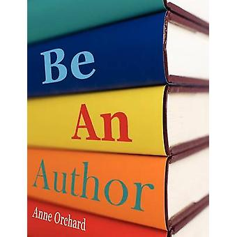 Be an Author What Would It Be Like If You Write Your Book by Orchard & Anne