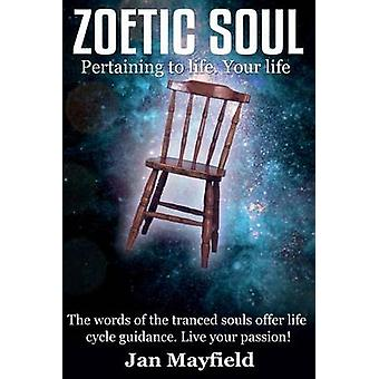 Zoetic Soul Pertaining to Life. Your Life by Mayfield & Jan