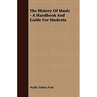 The History of Music  A Handbook and Guide for Students by Pratt & Waldo Selden