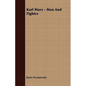 Karl Marx  Man And Fighter by Nicolaievsky & Boris