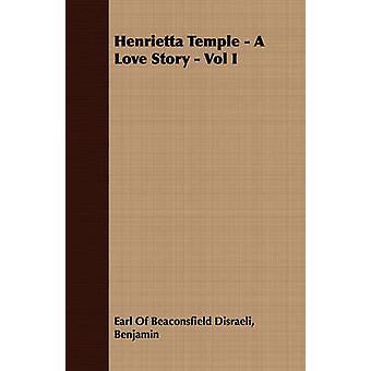 Henrietta Temple  A Love Story  Vol I by Disraeli & Benjamin Earl of Beaconsfield