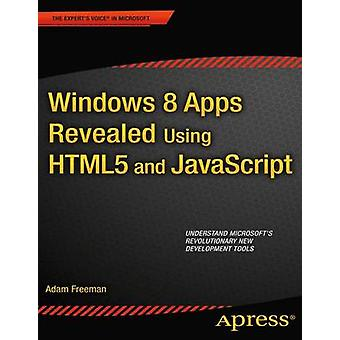 Windows 8 Apps Revealed Using Html5 and JavaScript by Freeman & Adam