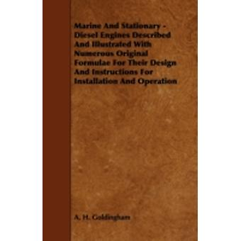 Marine and Stationary  Diesel Engines Described and Illustrated with Numerous Original Formulae for Their Design and Instructions for Installation an by Goldingham & A. H.