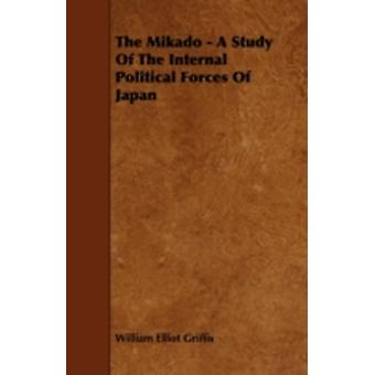 The Mikado  A Study of the Internal Political Forces of Japan by Griffis & William Elliot