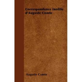 Correspondance indite dAuguste Comte by Comte & Auguste