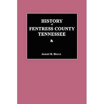 History of Fentress County Tennessee by Hogue & Albert R.