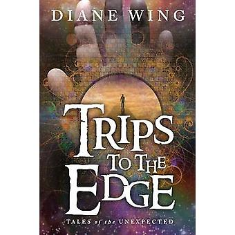 Trips to the Edge Tales of the Unexpected by Wing & Diane