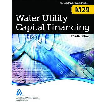 M29 Water Utility Capital Financing Fourth Edition von American Water Works Association