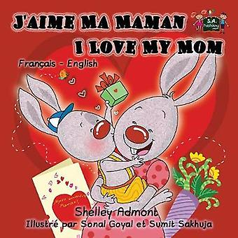 Jaime Ma Maman I Love My Mom French English Bilingual Edition by Admont & Shelley