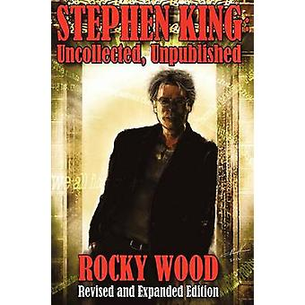 Stephen King Uncollected Unpublished by Wood & Rocky