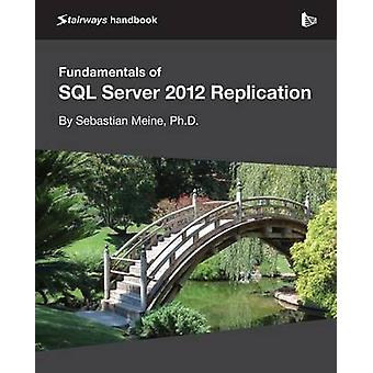 Fundamentals of SQL Server 2012 Replication by Meine & Sebastian