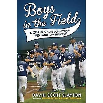 Boys in the Field A Championship Journey from Red Land to Williamsport by Slayton & David Scott
