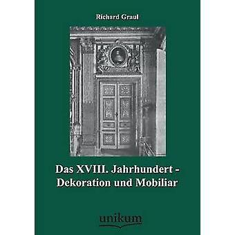Das XVIII. Jahrhundert  Dekoration Und Mobiliar by Graul & Richard