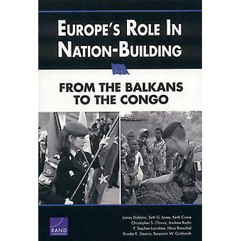 Europes Role in NationBuilding From the Balkans to the Congo by Dobbins & James