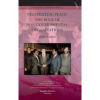 Negotiating Peace The Role of NonGovernmental Organizations by Bartoli & Andrea