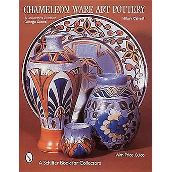 Chameleon Ware Art Pottery - A Collectors Guide to George Clews by Hil