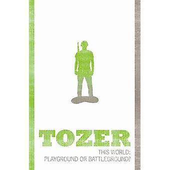 This World Playground or Battleground by Tozer & Aw