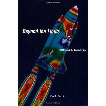 Beyond the Limits - Flight Enters the Computer Age by Paul E. Ceruzzi