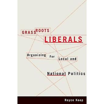 Grassroots Liberals - Organizing for Local and National Politics by Ro