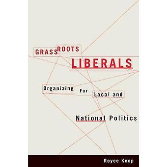 Grassroots liberalen - organiseren voor lokale en nationale politiek door Ro