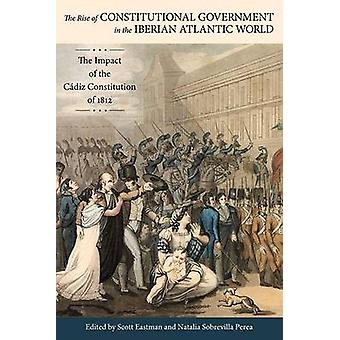 The Rise of Constitutional Government in the Iberian Atlantic World -