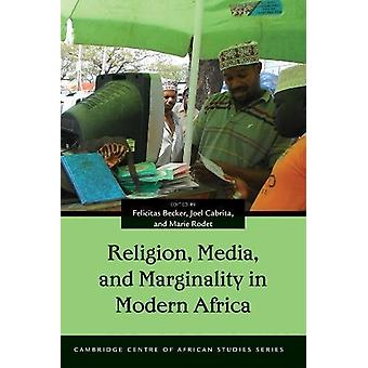 Religion - Media - and Marginality in Modern Africa by Felicitas Beck