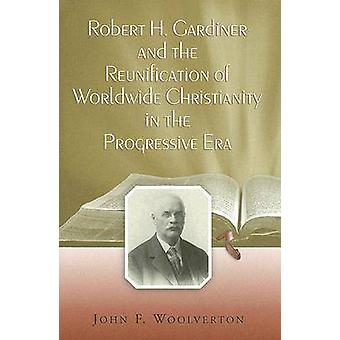 Robert H. Gardiner and the Reunification of Worldwide Christianity in