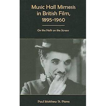 Music Hall Mimesis in British Film - 1895-1960 - On the Halls on the S