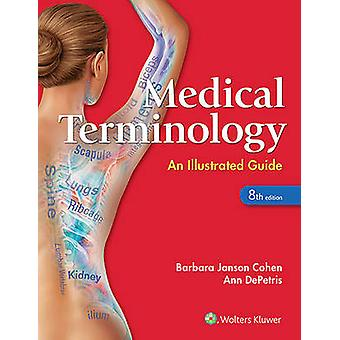 Medical Terminology - An Illustrated Guide (8th Revised edition) by Ba