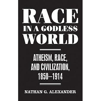 Race in a Godless World - Atheism - Race - and Civilization - 1850-191