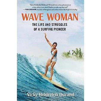 Wave Woman - The Life and Struggles of a Surfing Pioneer by Victoria H