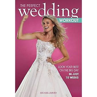 The Perfect Wedding Workout - Look Your Best on the Big Day in Just 10