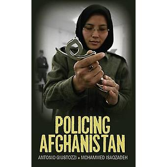 Policing Afghanistan - The Politics of the Lame Leviathan by Antonio G