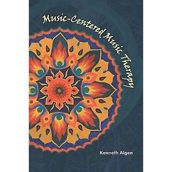 Music-Centered Music Therapy by Kenneth Aigen - 9781891278259 Book