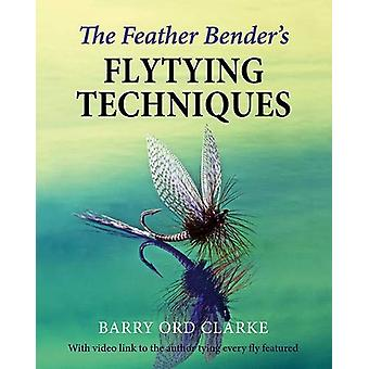 The Feather Bender's Flytying Techniques by Barry Ord Clarke - 978191