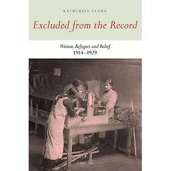 Excluded from the Record - Women - Refugees and Relief 1914-1929 by Ka