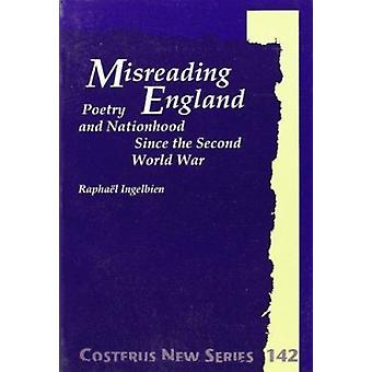 Misreading England - Poetry and Nationhood Since the Second World War