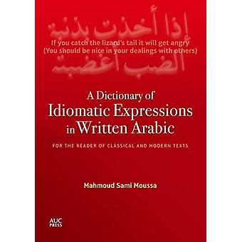 A Dictionary of Idiomatic Expressions in Written Arabic - For the Read
