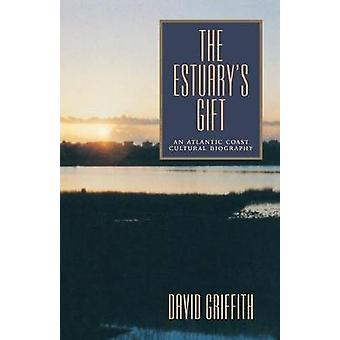 The Estuary's Gift - An Atlantic Coast Cultural Biography by David Gri