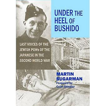 Under the Heel of Bushido - Last Voices of the Jewish Pows of the Japa