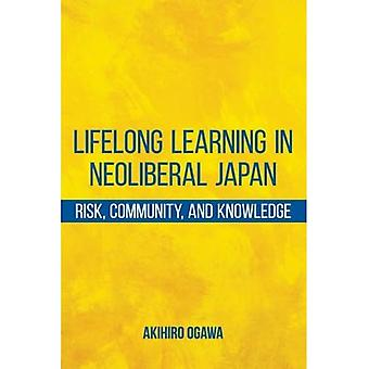 Lifelong Learning in Neoliberal Japan: Risk, Community, and Knowledge