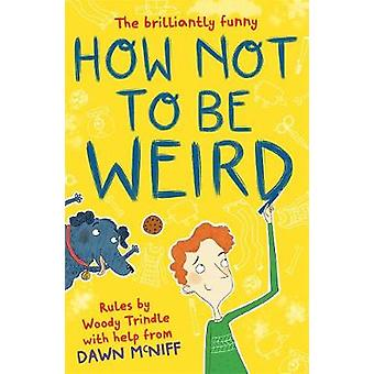 How Not to Be Weird par Dawn Mcniff