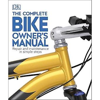 The Complete Bike Owner's Manual - Repair and Maintenance in Simple St