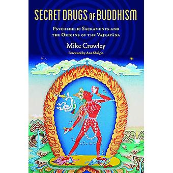 Secret Drugs of Buddhism - Psychedelic Sacraments and the Origins of t