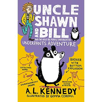 Uncle Shawn and Bill and the Great Big Purple Underwater Underpants Adventure by Kennedy & A. L.